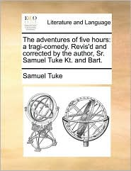 The Adventures of Five Hours: A Tragi-Comedy. Revis'd and Corrected by the Author, Sr. Samuel Tuke Kt. and Bart.