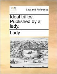 Ideal trifles. Published by a lady. - Lady