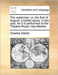 The Waterman; Or, The First Of August: A Ballad Opera, In Two Acts. As It Is Performed At The Theatre-royal, Hay-market.