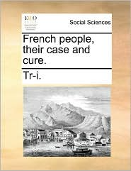 French people, their case and cure. - Tr-i.