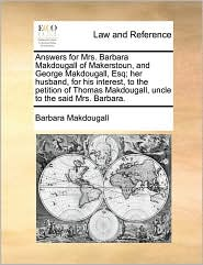 Answers for Mrs. Barbara Makdougall of Makerstoun, and George Makdougall, Esq; her husband, for his interest, to the petition of Thomas Makdougall, uncle to the said Mrs. Barbara. - Barbara Makdougall