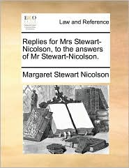 Replies for Mrs Stewart-Nicolson, to the answers of Mr Stewart-Nicolson. - Margaret Stewart Nicolson