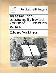 An essay upon oeconomy. By Edward Watkinson, ... The fourth edition.