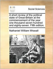 A Short Review of the Political State of Great-Britain at the Commencement of the Year One Thousand Seven Hundred and Eighty-Seven. Fifth Edition.