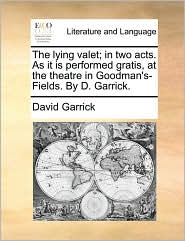 The lying valet; in two acts. As it is performed gratis, at the theatre in Goodman's-Fields. By D. Garrick.