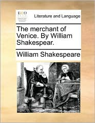 The Merchant of Venice. by William Shakespear