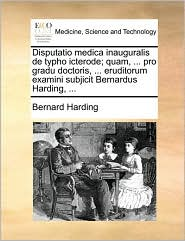 Disputatio medica inauguralis de typho icterode; quam, ... pro gradu doctoris, ... eruditorum examini subjicit Bernardus Harding, ...