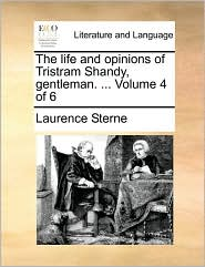 The Life And Opinions Of Tristram Shandy, Gentleman. ...  Volume 4 Of 6