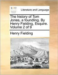 The History of Tom Jones, a Foundling. by Henry Fielding, Esquire. Volume 2 of 9