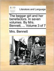 The beggar girl and her benefactors. In seven volumes. By Mrs. Bennett, ... Volume 3 of 7 - Mrs. Bennett