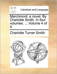 Marchmont: a novel. By Charlotte Smith. In four volumes. ... Volume 4 of 4 - Charlotte Turner Smith