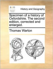 Specimen of a History of Oxfordshire. the Second Edition, Corrected and Enlarged.