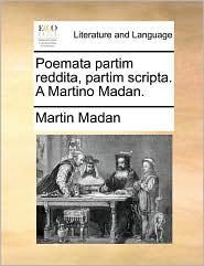 Poemata partim reddita, partim scripta. A Martino Madan. - Martin Madan