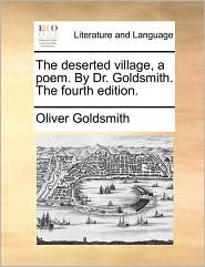 The deserted village, a poem. By Dr. Goldsmith. The fourth edition. - Oliver Goldsmith