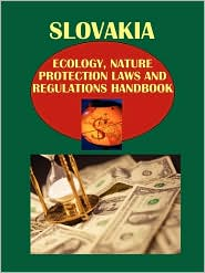 Slovakia Ecology and Nature Protection Laws and Regulation Handbook - IBP USA Staff