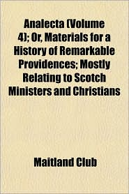 Analecta; or, Materials for a History of Remarkable Providences; Mostly Relating to Scotch Ministers and Christians - Maitland Club