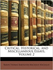 Critical, Historical, and Miscellaneous Essays, Volume 2