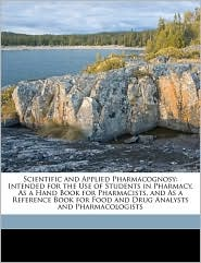 Scientific and Applied Pharmacognosy: Intended for the Use of Students in Pharmacy, As a Hand Book for Pharmacists, and As a Reference Book for Food and Drug Analysts and Pharmacologists - HENRY KRAEMER