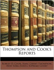 Thompson and Cook's Reports - Robley D. Cook, Isaac Grant Thompson, Created by New York (State). Supreme Court