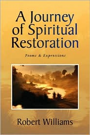 A Journey of Spiritual Restoration: Poems and Expressions - Robert Williams