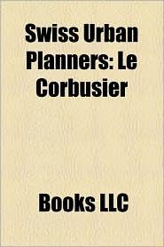 Swiss Urban Planners: Le Corbusier