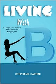 Living with B: A College Girl's Struggle with Bulimia and Everyday Life