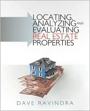 Locating, Analyzing And Evaluating Real Estate Properties - Dave Ravindra