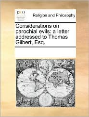 Considerations on parochial evils: a letter addressed to Thomas Gilbert, Esq. - See Notes Multiple Contributors