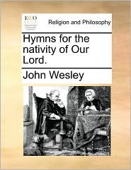 Hymns for the nativity of Our Lord. - John Wesley
