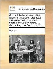 sopi fabul, Anglo-Latin; quarum singul in distinctas suas periodos, numericis characteribus annotatas, . dividuntur; . A Carolo Hoole, .