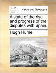 A state of the rise and progress of the disputes with Spain. - Hugh Hume