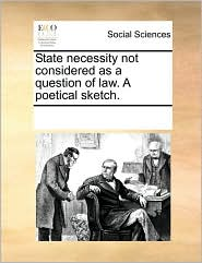 State necessity not considered as a question of law. A poetical sketch.