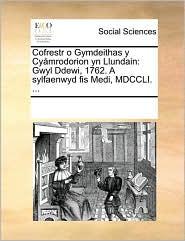 Cofrestr o Gymdeithas y Cy mrodorion yn Llundain: Gwyl Ddewi, 1762. A sylfaenwyd fis Medi, MDCCLI. ...