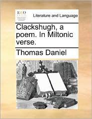 Clackshugh, a poem. In Miltonic verse.