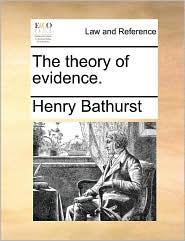 The theory of evidence. - Henry Bathurst