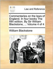 Commentaries On The Laws Of England. In Four Books The Fifth Edition. By Sir William Blackstone, ...  Volume 4 Of 4