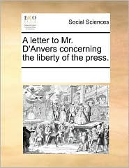 A letter to Mr. D'Anvers concerning the liberty of the press. - See Notes Multiple Contributors
