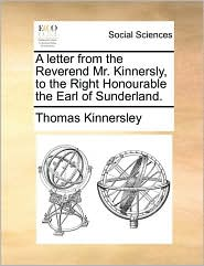 A letter from the Reverend Mr. Kinnersly, to the Right Honourable the Earl of Sunderland. - Thomas Kinnersley