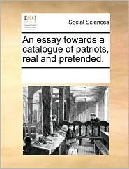 An essay towards a catalogue of patriots, real and pretended. - See Notes Multiple Contributors