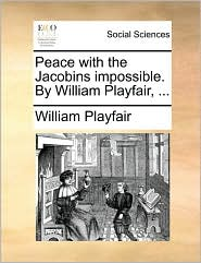 Peace With The Jacobins Impossible. By William Playfair, ...