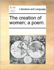 The creation of women; a poem. - See Notes Multiple Contributors
