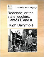 Rodondo; or the state jugglers. Cantos I. and II. - Hugh Dalrymple