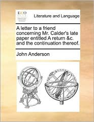 A letter to a friend concerning Mr. Calder's late paper entitled A return & c. and the continuation thereof.