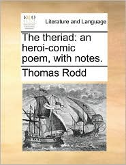 The Theriad: An Heroi-comic Poem, With Notes.