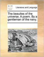 The Beauties Of The Universe. A Poem. By A Gentleman Of The Navy.