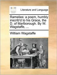 Ramelies: a poem, humbly inscrib'd to his Grace, the D. of Marlborough. By W. Wagstaffe, ... - William Wagstaffe
