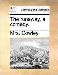 The runaway, a comedy. - Mrs. Cowley