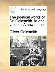 Poetical Works of Dr. Goldsmith. in One Volume. a New Editio
