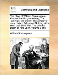 The Plays Of William Shakespeare.  Volume The Third, Containing, The Taming Of The Shrew.  The Comedy Of Errors.  Much Ado About N