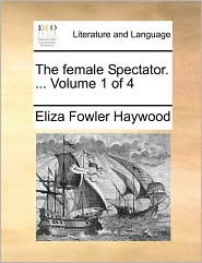 The Female Spectator. ...  Volume 1 Of 4